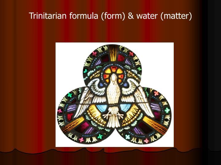 Trinitarian formula (form) & water (matter)
