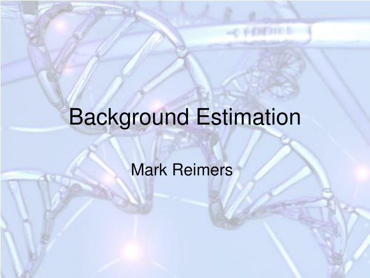 Background Estimation