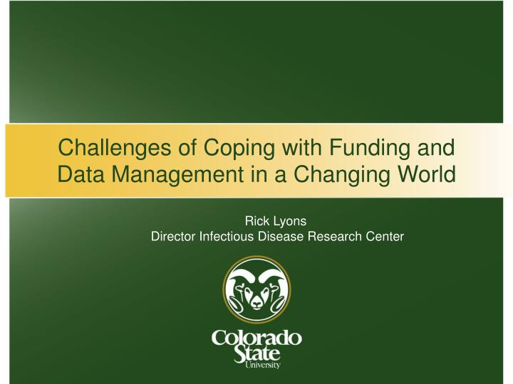 Challenges of coping with funding and data management in a changing world
