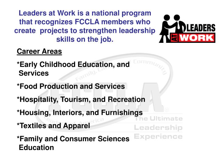 Leaders at Work is a national program that recognizes FCCLA members who create  projects to strengthen leadership