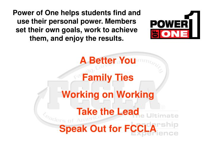 Power of One helps students find and   use their personal power. Members       set their own goals, work to achieve them, and enjoy the results.