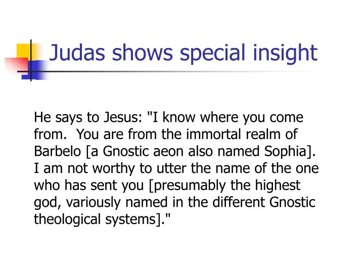 Judas shows special insight