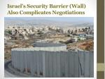 israel s security barrier wall also complicates negotiations