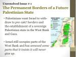 unresolved issue 1 the p ermanent borders of a future palestinian state