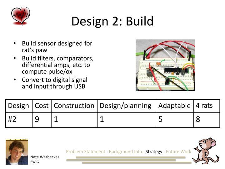 Design 2: Build