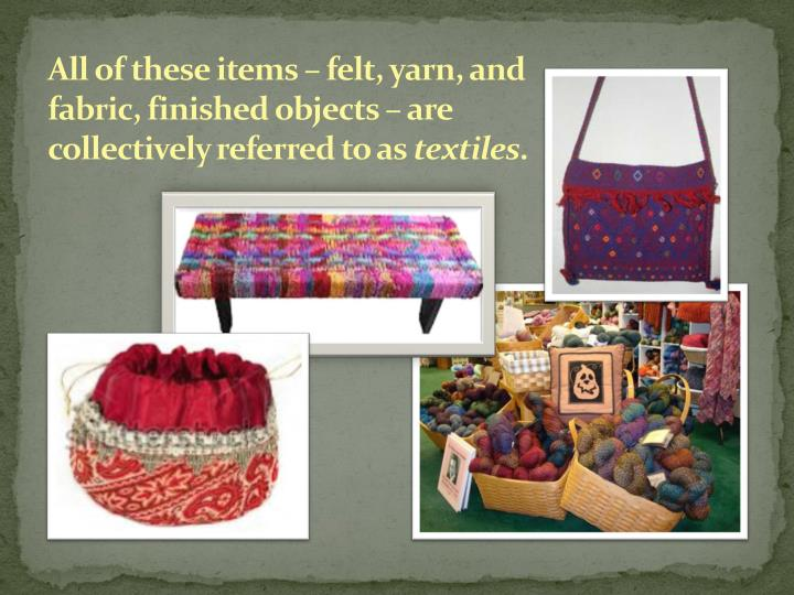 All of these items – felt, yarn