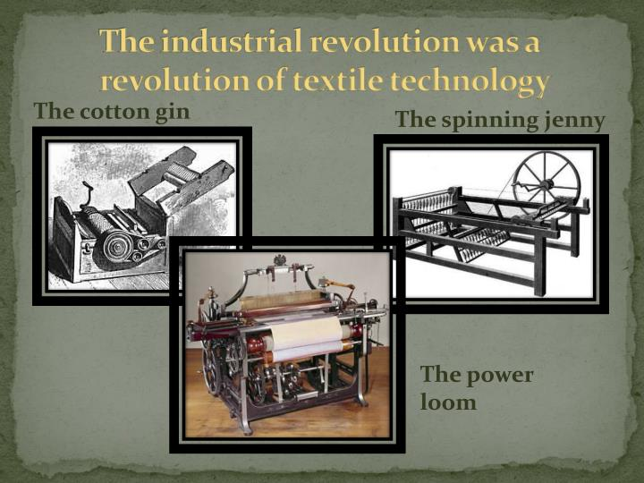 The industrial revolution was a revolution of textile technology