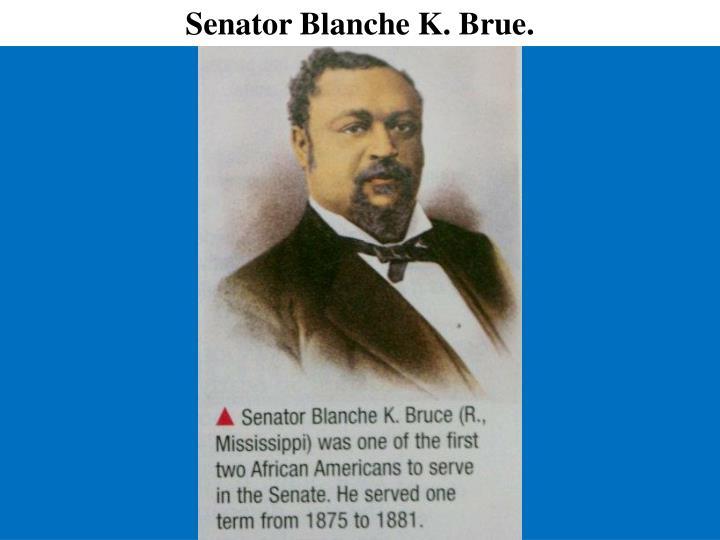 Senator Blanche K. Brue.