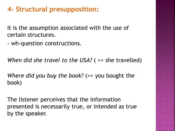 4- Structural presupposition: