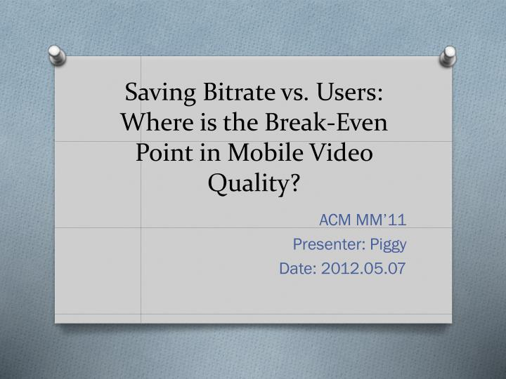 Saving bitrate vs users where is the break even point in mobile video quality