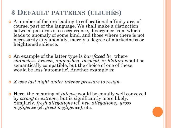 3 Default patterns (clichés)