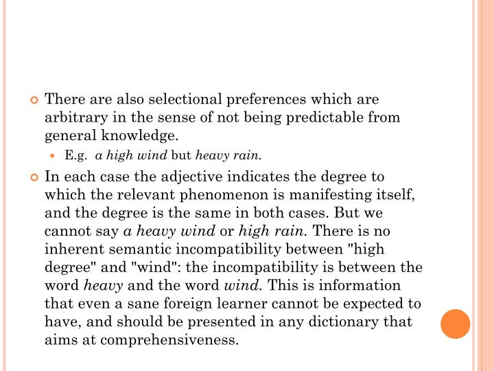 There are also selectional preferences which are arbitrary in the sense of not being predictable from general knowledge.