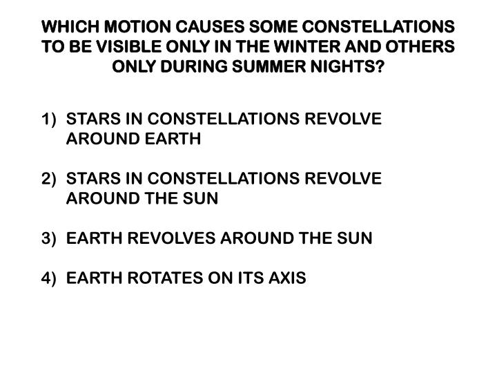 WHICH MOTION CAUSES SOME CONSTELLATIONS TO BE VISIBLE ONLY IN THE WINTER AND OTHERS ONLY DURING SUMMER NIGHTS?