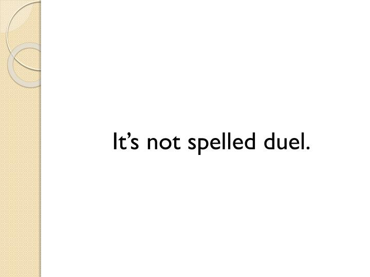 It's not spelled duel.