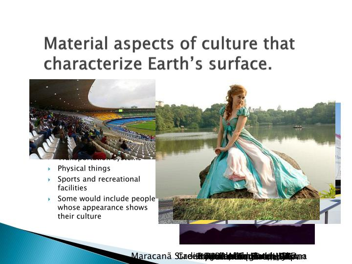Material aspects of culture that characterize Earth's surface.