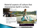 material aspects of culture that characterize earth s surface