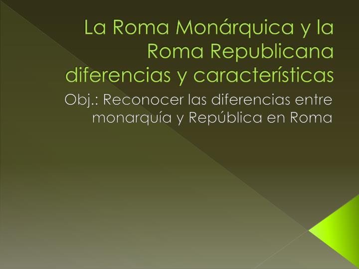 La Roma Monárquica y la Roma Republicana diferencias y