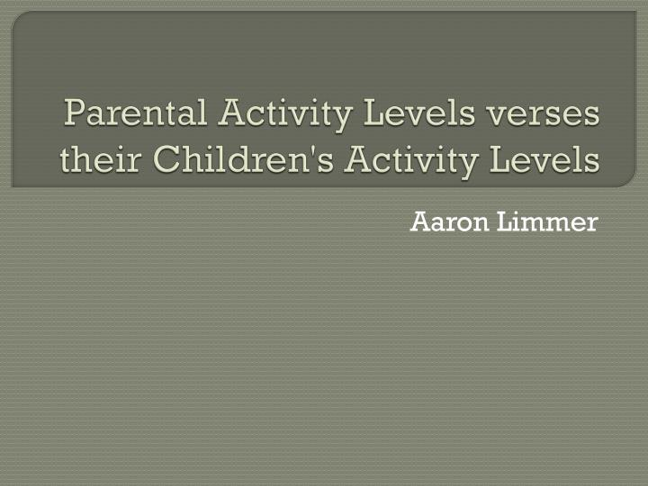 Parental activity levels verses their children s activity levels