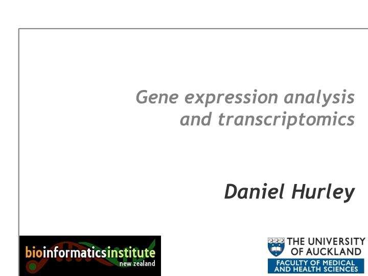 Gene expression analysis and transcriptomics daniel hurley