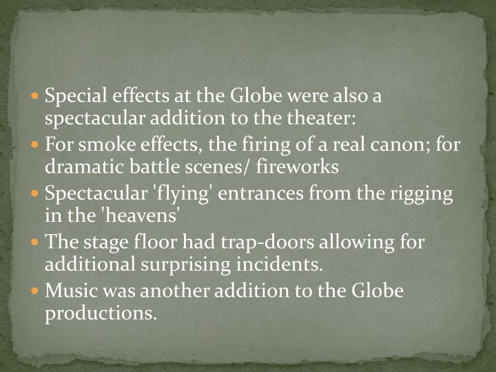 Special effects at the Globe were also a spectacular addition to the theater: