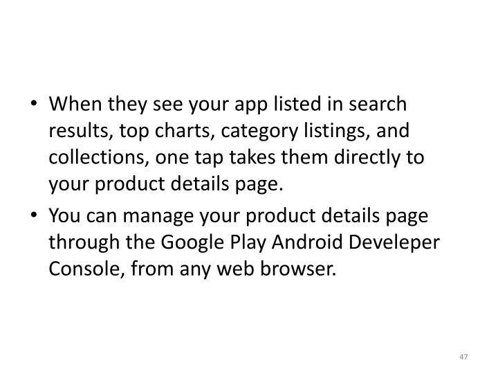 When they see your app listed in search results, top charts, category listings, and collections, one tap takes them directly to your product details page.