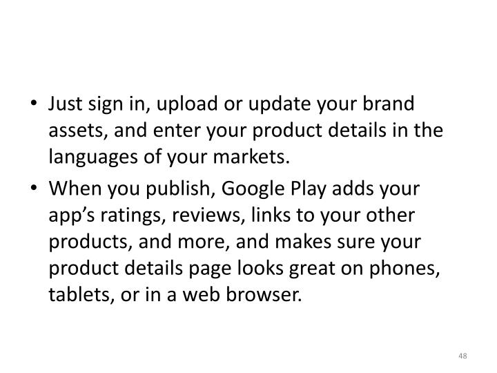 Just sign in, upload or update your brand assets, and enter your product details in the languages of your markets.