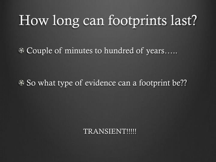 How long can footprints last?