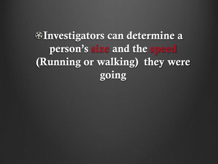 Investigators can determine a person's