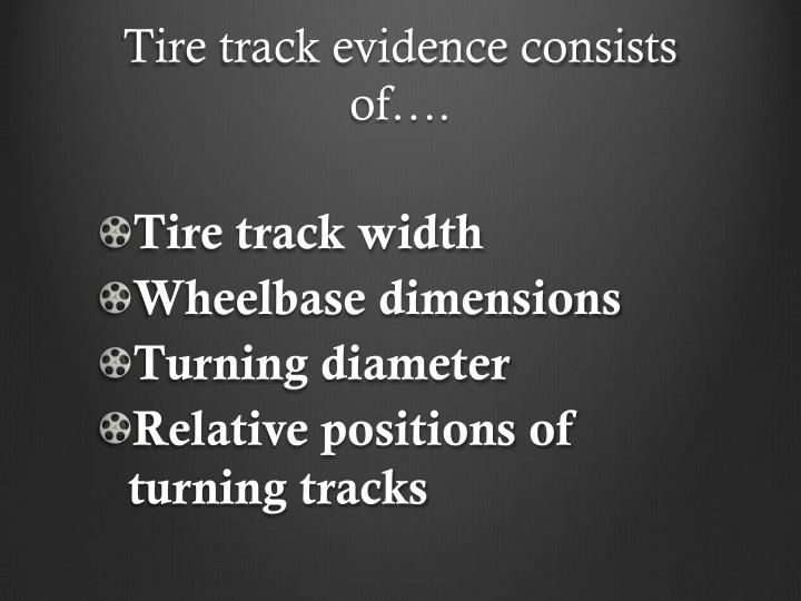 Tire track evidence consists of….
