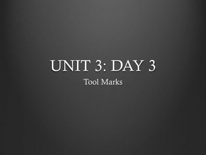 UNIT 3: DAY 3