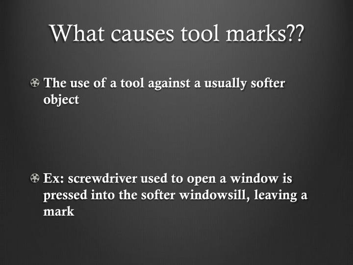 What causes tool marks??