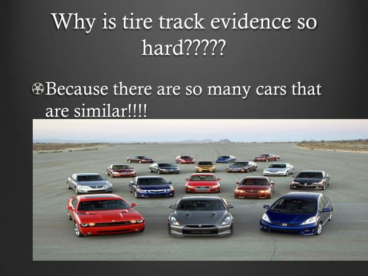 Why is tire track evidence so hard?????