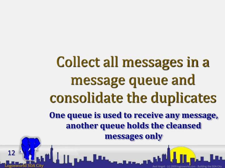 Collect all messages in a message queue and consolidate the duplicates