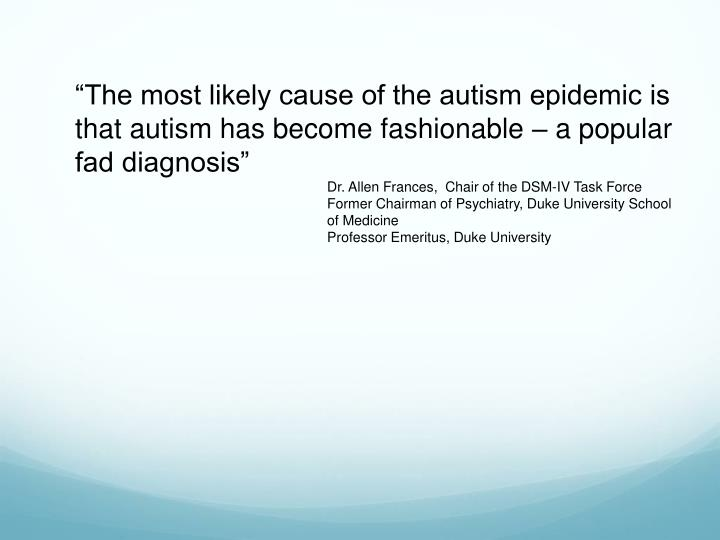 """The most likely cause of the autism epidemic is that autism has become fashionable – a popular fad diagnosis"""