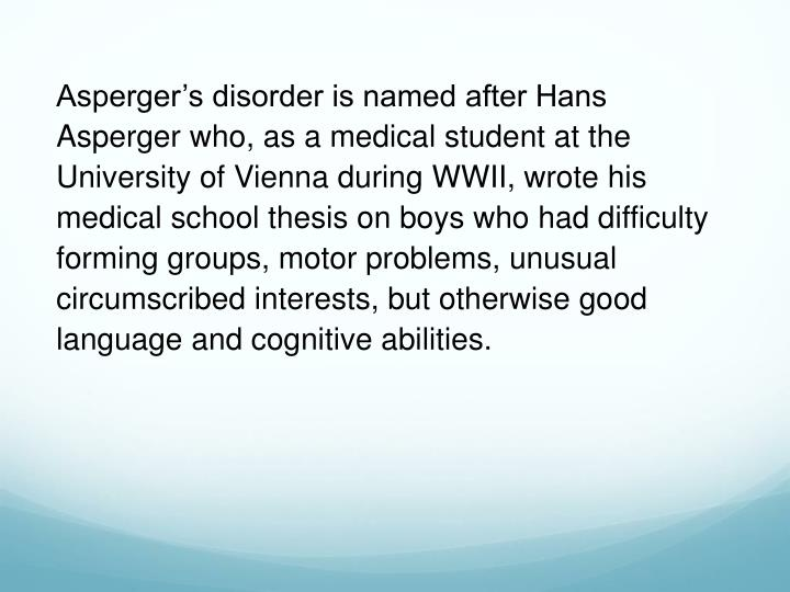 Asperger's disorder is named after Hans Asperger