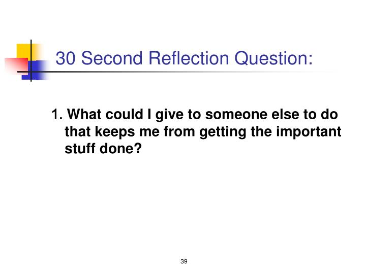 30 Second Reflection Question: