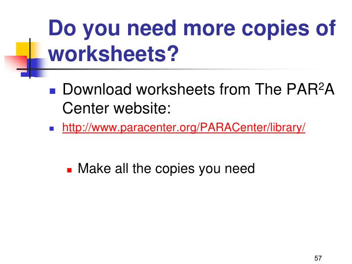 Do you need more copies of worksheets?
