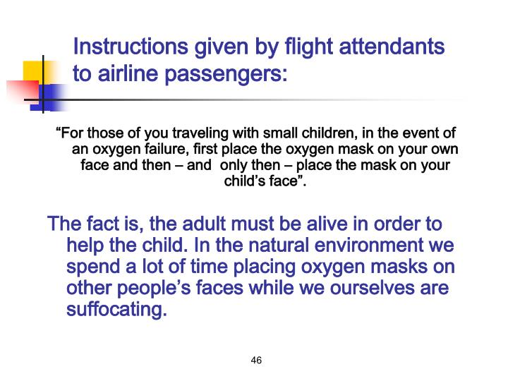 Instructions given by flight attendants to airline passengers: