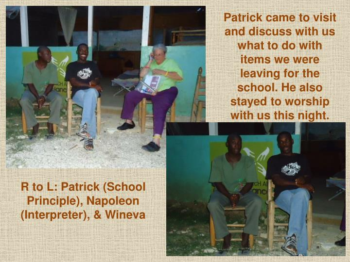 Patrick came to visit and discuss with us what to do with items we were leaving for the school. He also stayed to worship with us this night.