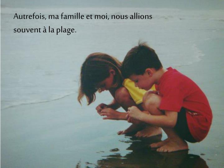 Autrefois, ma famille et moi, nous