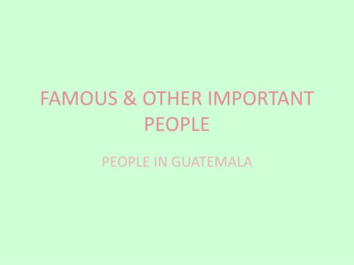 FAMOUS & OTHER IMPORTANT PEOPLE