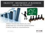 objectif maximiser la business value du produit