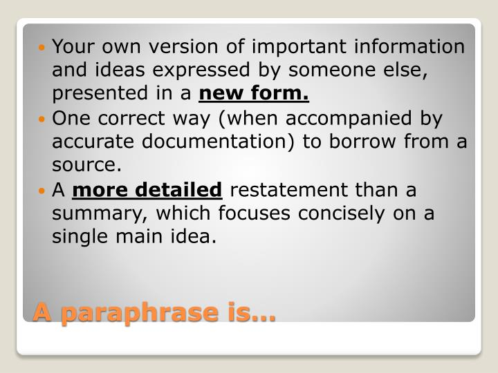 Your own version of important information and ideas expressed by someone else, presented in a