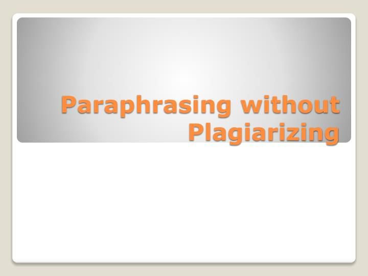 Paraphrasing without plagiarizing