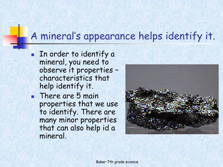 A mineral s appearance helps identify it