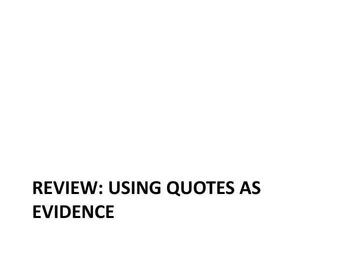Review: Using Quotes as Evidence