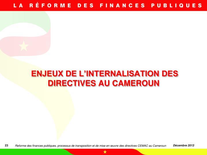 ENJEUX DE L'INTERNALISATION DES DIRECTIVES AU CAMEROUN