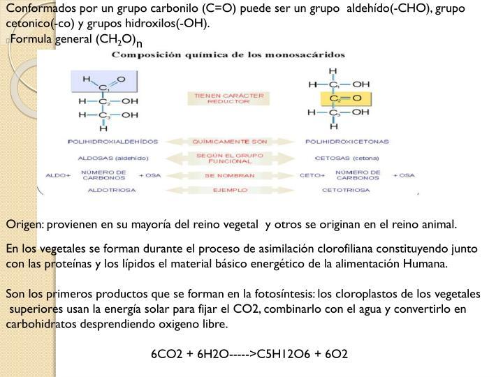 Conformados por un grupo carbonilo (C=O) puede ser un grupo