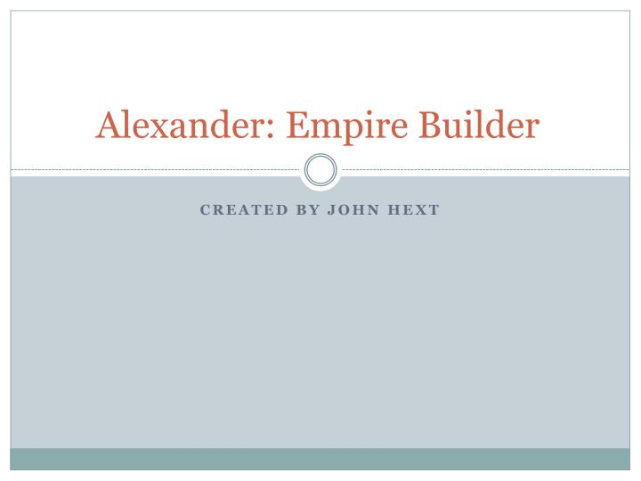 Alexander empire builder