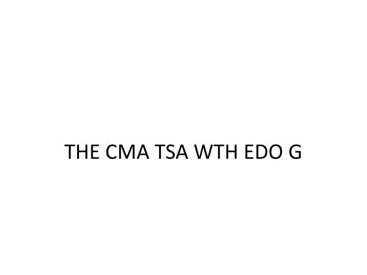 THE CMA TSA WTH EDO G